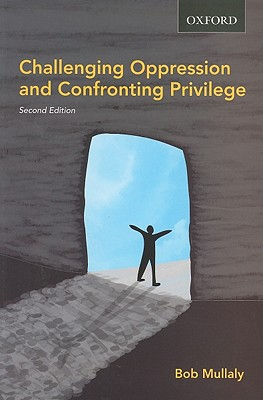 Challenging Oppression and Confronting Privilege By Mullaly, Bob